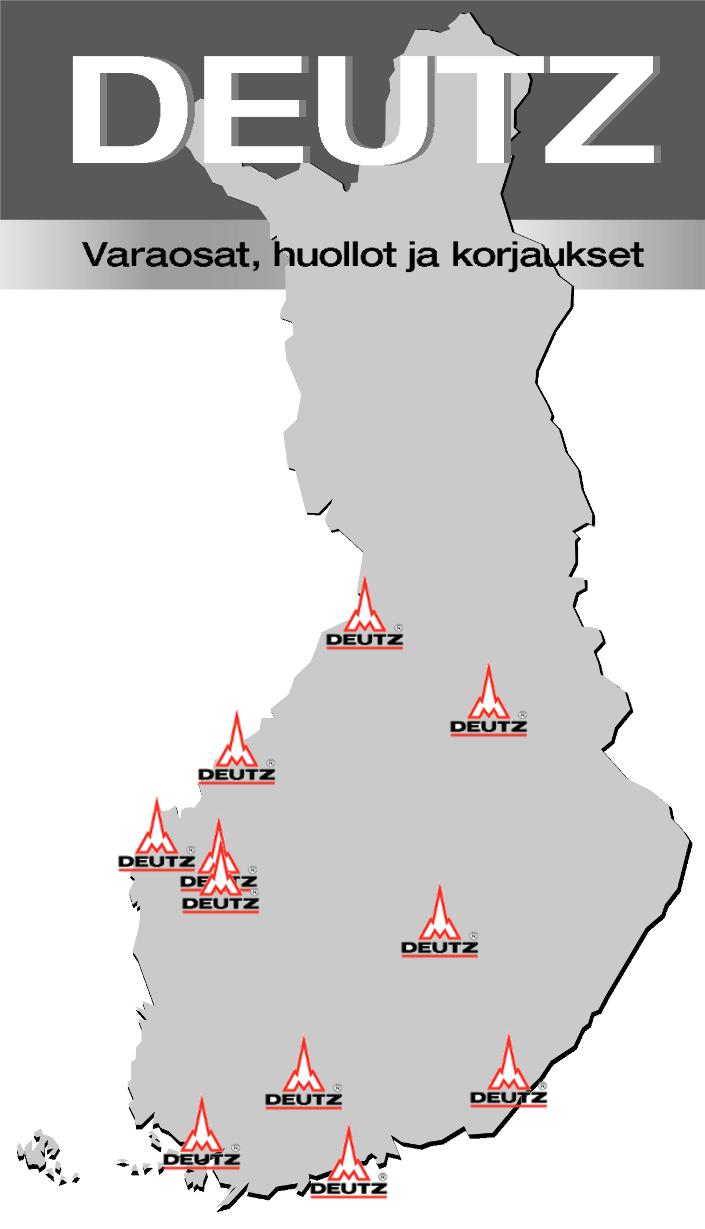 Oulun RK-Palvelu, Oulu, 0443058610 Konehuolto Oikarinen, Kajaani, 0207120320, 08628070 Konehuolto Mikael Sabel, Kokkola, 0400564981 Hiomo Isokangas & Knit, Vaasa, 063191810, 0443191876 Louhintahuolto Kallionpää, Kitinoja, 0400366324 Seinäjoen moottorihiomo, Seinäjoki, 064149511 JR-Diesel, Pieksämäki, 0405014792 Hämeen Diesel, Hämeenlinna, 036448612, FAX: 036161072 Huolto-Särkkä, Lappeenranta, 054162654, FAX: 054162700 Tekmep, Lieto, 0504498701, 0103217980 Maahantuoja: Oy Grönblom Ab, 0102868900, deutz@gronblom.fi